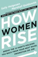 Book Jacket for: How women rise : break the 12 habits holding you back from your next raise, promotion, or job