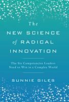 Book Jacket for: The new science of radical innovation : the six competencies leaders need to win in a complex world